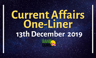 Current Affairs One-Liner: 13th December 2019