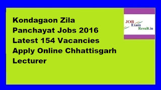 Kondagaon Zila Panchayat Jobs 2016 Latest 154 Vacancies Apply Online Chhattisgarh Lecturer