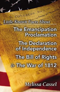 Little Known Facts About the Emancipation Proclamation, The Declaration of Independence, The Bill of Rights, and the War of 1812 by Melissa Cassel