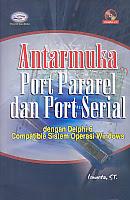 Judul Buku : ANTARMUKA PORT PARAREL Dan PORT SERIAL Dengan Delphi 6 Compatible Sistem Operasi Windows Disertai CD