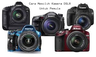 Cara Memilih Kamera DSLR Untuk Pemula