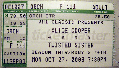 "That's my ticket stub for Twisted Sister at The Beacon Theatre October 27, 2003 opening up for Alice Cooper. We were right in front of the stage 6 rows back... they kicked our asses LoL Sebastian Bach came out to sing the encore which was Tear It Loose. Dee & Baz looked like fuckin' giants up on stage. They killed us. We were spent. I love Alice but, there's no way to sit through ""School's Out"" after that set, we just bailed. I felt as though I was back in the fuckin' Rock Palace, that's how powerful they STILL were!!"
