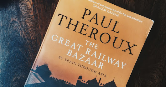 Book Review: The Great Railway Bazaar by Paul Theroux