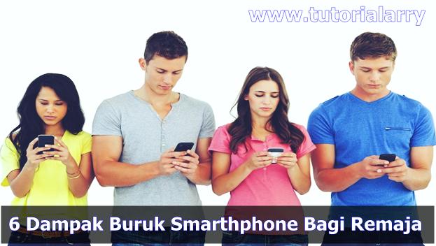 6 Dampak Buruk Smarthphone Bagi Remaja