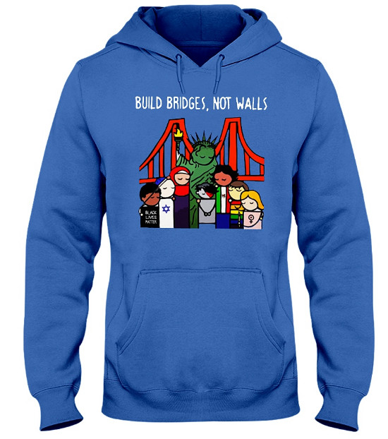 Build Bridges Not Walls Hoodie, Build Bridges Not Walls Sweatshirt, Build Bridges Not Walls T Shirt