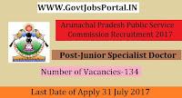 Arunachal Pradesh Public Service Commission Recruitment 2017– 134 Junior Specialist Doctor