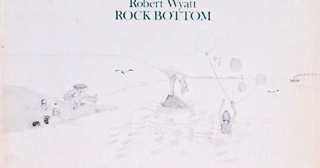 escavações sonoras: Robert Wyatt – Rock Bottom (1974)