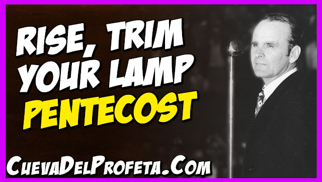 Rise Trim your lamp Pentescost - William Marrion Branham Quotes