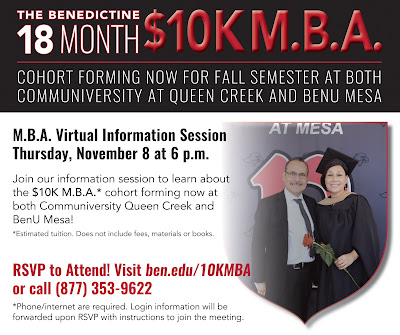 Poster for event.  Image of a female grad standing next to a loved one.  Text: The Benedictine 18 month $10K MBA. Cohort forming now for all fall semester at both Communiversity at Queen Creek and BenU Mesa. RSVP to attend: Visit ben.edu/10KMBA or call 877-9622.  Phone and internet required.  Login information will be forwarded upon RSVP with instructions to join the meeting.