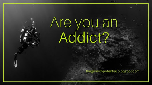 Are you an addict? Here is why you probably are....