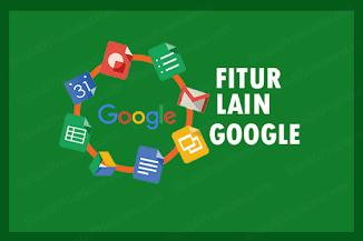 15 Fitur Lain Google Selain Sebagai Mesin Pencarian