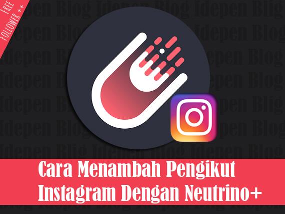 Cara Menambah Follower Instagram Dengan Neutrino Idepen Blog