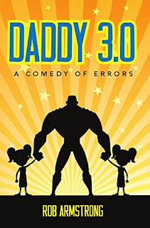 Daddy 3.0: A Comedy of Errors - comedy family fiction by Rob Armstrong