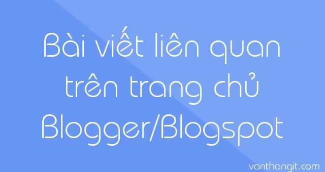 Bài viết theo nhãn trên trang chủ cho Blogspot -VanThangIt.Com
