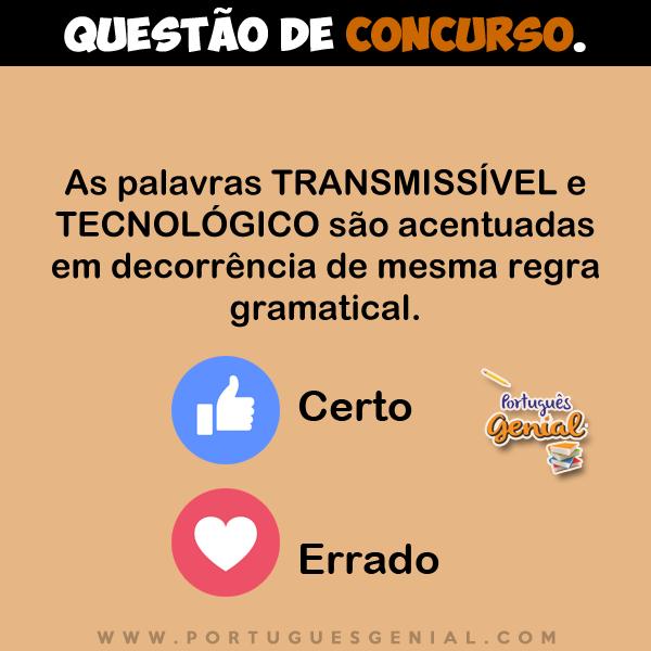 As palavras TRANSMISSÍVEL e TECNOLÓGICO são acentuadas em decorrência de mesma...