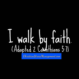 I walk by faith. (Adapted 2 Corinthians 5:7)