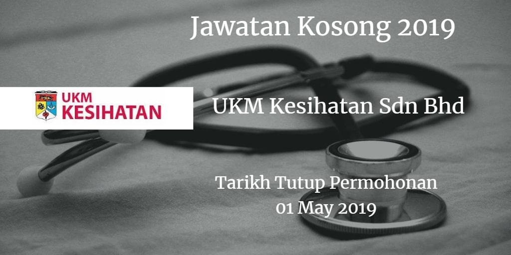 Jawatan Kosong UKM Kesihatan Sdn Bhd 01 May 2019