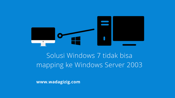Windows 7 Tidak Bisa Mapping ke Windows Server 2003