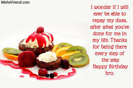 Happy Birthday wishes for brother: i wonderful if i will ever be able to repay my dues