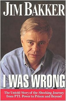 http://www.amazon.com/I-Was-Wrong-Jim-Bakker/dp/0785274251/ref=sr_1_1?ie=UTF8&qid=1394558358&sr=8-1&keywords=i+was+wrong+jim+bakker