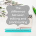 Writing Wednesdays: The difference between editing and proofreading