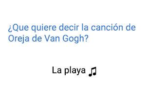 Significado de la canción La Playa Oreja de Van Gogh.