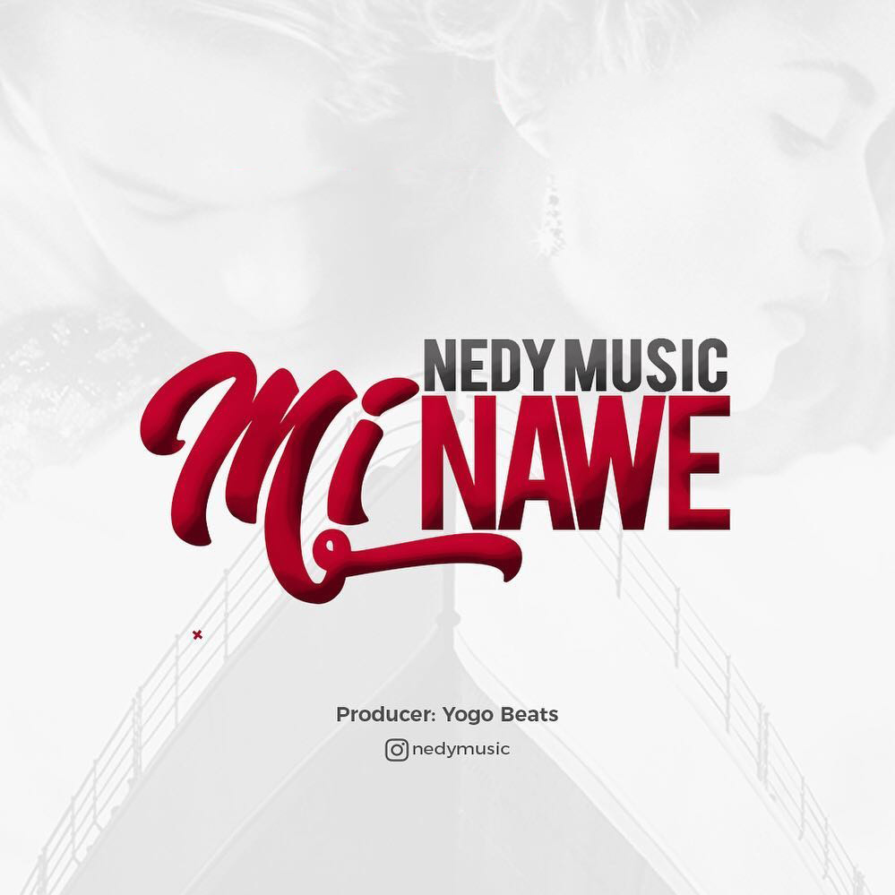 AUDIO | Nedy Music – Mi Nawe | Mp3 Download - gfm media