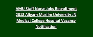 AMU Staff Nurse Jobs Recruitment 2018 Aligarh Muslim University JN Medical College Hospital Vacancy Notification