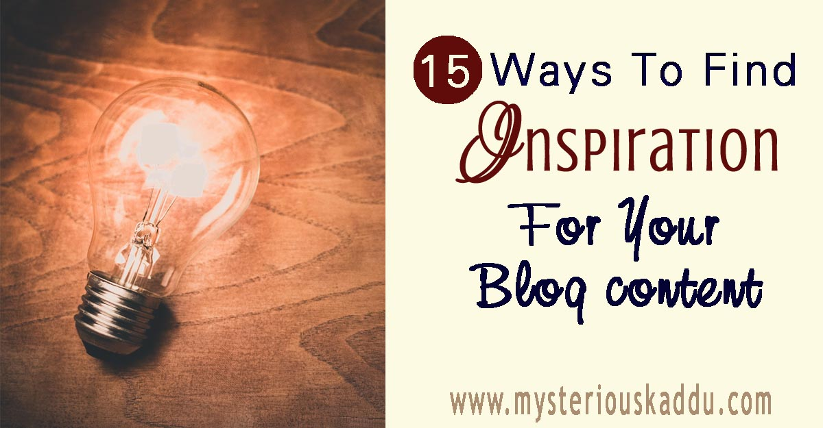 15 Ways To Find Inspiration For Your Blog Content | How To