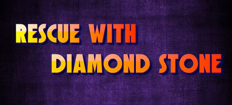 Rescue With Diamond Stone…