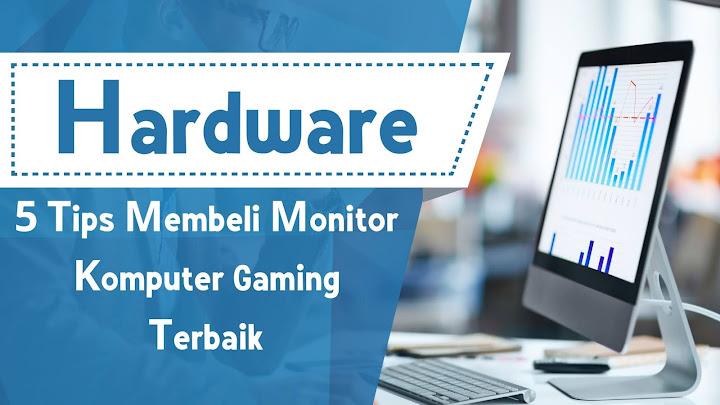 5 Tips Membeli Monitor Komputer Gaming Terbaik