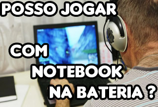 Jogar Com O Notebook na Bateria Ou na Tomada