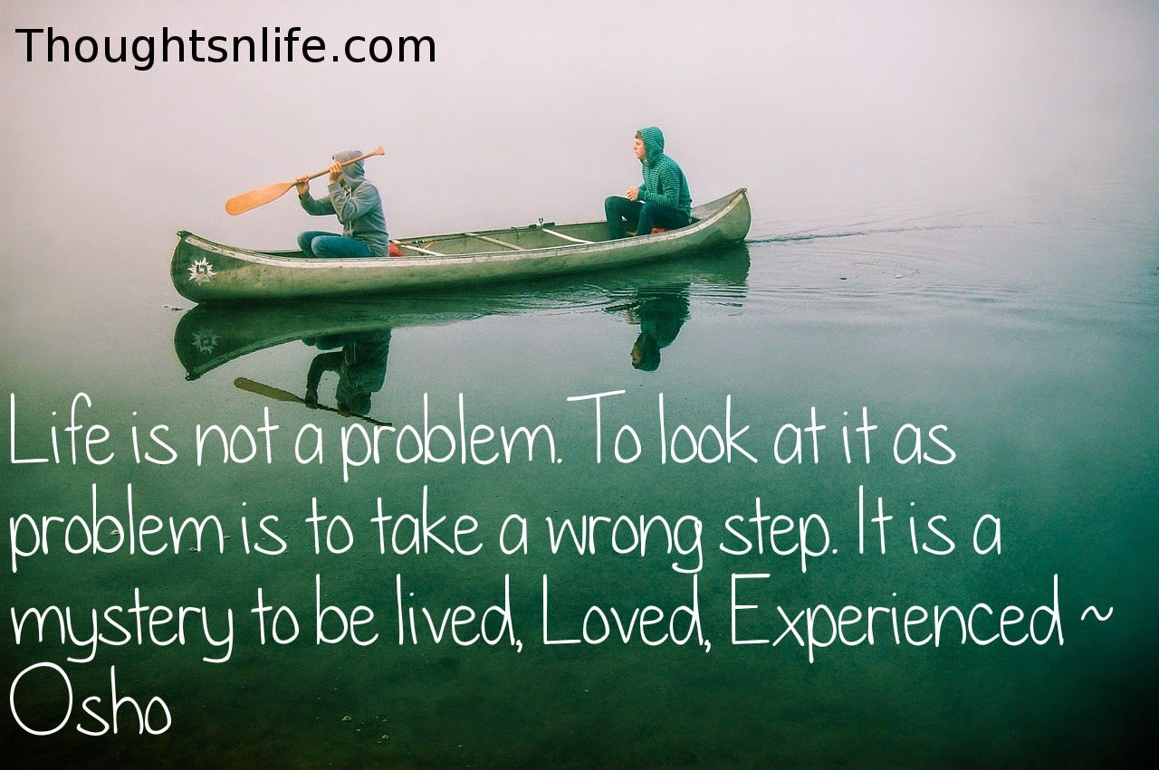 Inspirational And Motivational Quotes Life Is Not A Problem