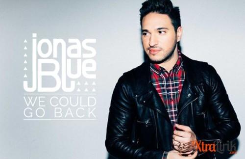 Arti Lirik We Could Go Back Jonas Blue Terjemahan