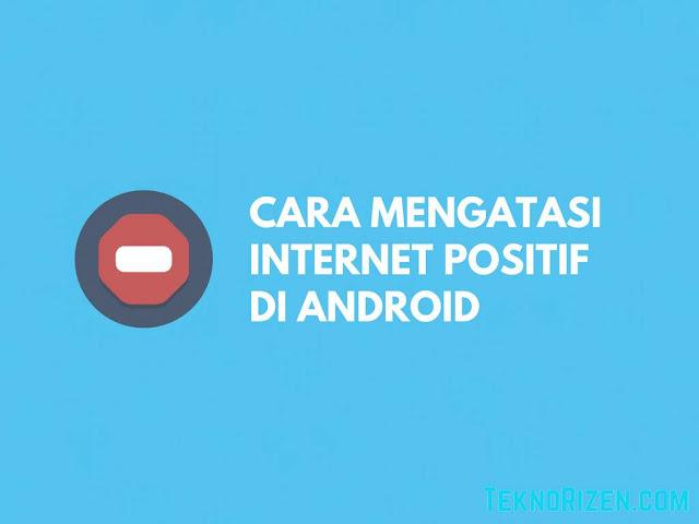 Cara Membuka Internet Positif di Android Dengan Mudah