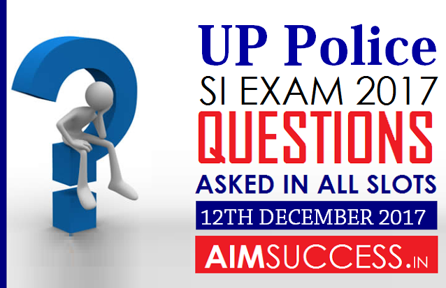 Questions Asked in UP Police SI Exam 12th December 2017