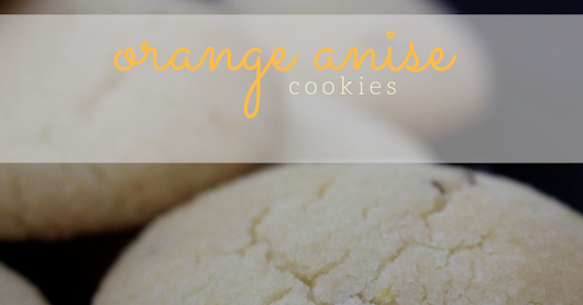 Orange Anise Cookies ~ Fill the Cookie Jar
