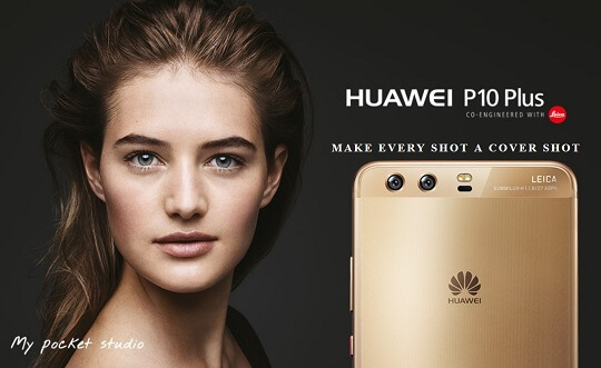 Huawei P10 Plus Unveiled with QHD Display, 6GB RAM, 128GB ROM & 3 Leica Cameras