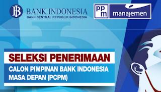 PENGUMUMAN SELEKSI PENERIMAAN  CALON PIMPINAN BANK INDONESIA MASA DEPAN (PCPM)