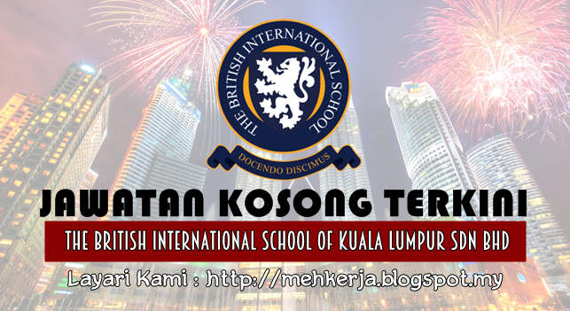 Jawatan Kosong Terkini 2016 di The British International School Kuala Lumpur