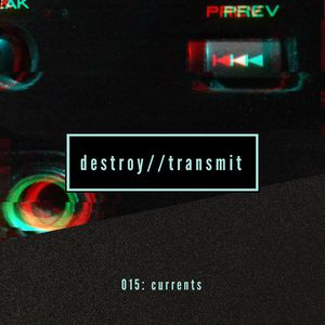 Destroy//Transmit. 015: Currents