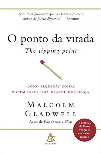 O ponto da virada - The Tipping Point Como pequenas coisas podem fazer uma grande diferença - Malcolm Gladwell
