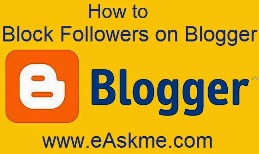 How to Block Followers on Blogger : eAskme