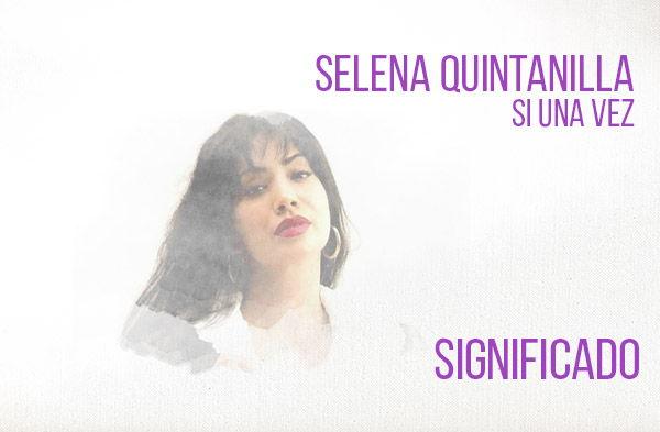Si Una Vez significado de la canción Selena.