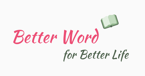 Better Word for Better Life
