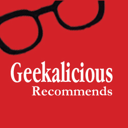 Geekalicious Recommends