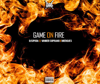 Dj Sipoda X Vander Soprano X Mierques - Game On Fire (EP)