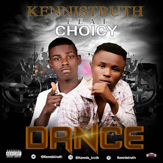 Kennistruth Ft Choicy – Dance [New Song]