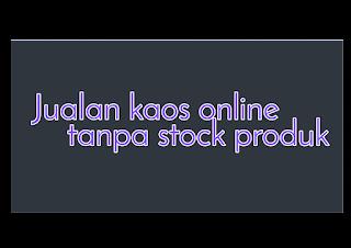 jualan kaos online tanpa modal dan tanpa stock produk