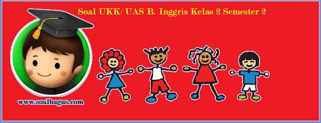 Download soal latihan ukk/ uas b inggris kelas 2 sd/sdit/ mi semester 2/ genap ktsp tahun 2017 www.soalbagus.com